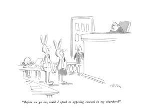 """""""Before we go on, could I speak to opposing counsel in my chambers?"""" - New Yorker Cartoon by Dean Vietor"""