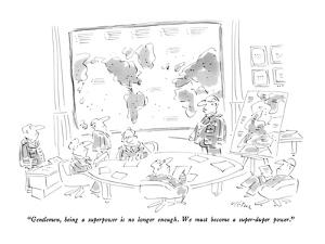 """""""Gentlemen, being a superpower is no longer enough.  We must become a supe?"""" - New Yorker Cartoon by Dean Vietor"""