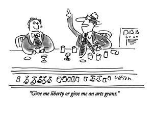 """""""Give me liberty or give me an arts grant."""" - New Yorker Cartoon by Dean Vietor"""