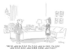"""H.U.D. called the F.A.A.  The F.A.A. called the S.E.C.  The S.E.C. called?"" - New Yorker Cartoon by Dean Vietor"