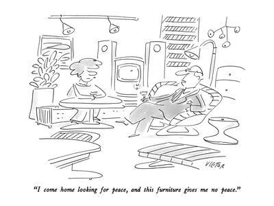 """I come home looking for peace, and this furniture gives me no peace."" - New Yorker Cartoon"
