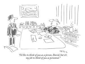 """""""I'd like to think of you as a person, David, but it's my job to think of ?"""" - New Yorker Cartoon by Dean Vietor"""