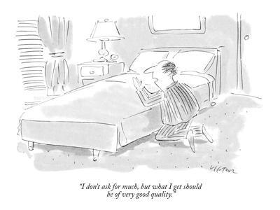 """I don't ask for much, but what I get should be of very good quality."" - New Yorker Cartoon"