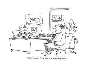 """""""I don't know. I was just in a borrowing mood."""" - New Yorker Cartoon by Dean Vietor"""