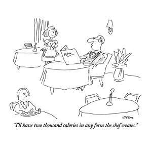 """""""I'll have two thousand calories in any form the chef creates."""" - New Yorker Cartoon by Dean Vietor"""