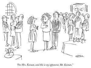 """""""I'm Mrs. Keenan, and this is my opponent, Mr. Keenan."""" - New Yorker Cartoon by Dean Vietor"""
