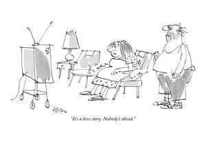 """It's a love story.  Nobody's ahead."" - New Yorker Cartoon by Dean Vietor"