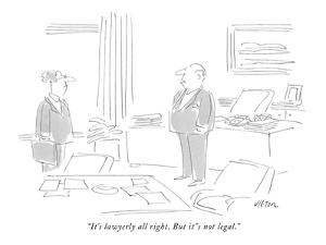 """""""It's lawyerly all right. But it's not legal."""" - New Yorker Cartoon by Dean Vietor"""