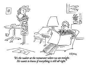 """""""It's the waiter at the restaurant where we ate tonight. He wants to know ?"""" - New Yorker Cartoon by Dean Vietor"""