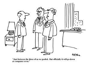 """""""Just between the three of us we goofed.  But officially it will go down a?"""" - New Yorker Cartoon by Dean Vietor"""