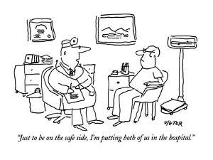 """""""Just to be on the safe side, I'm putting both of us in the hospital."""" - New Yorker Cartoon by Dean Vietor"""