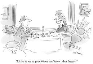 """""""Listen to me as your friend and lover.  And lawyer."""" - New Yorker Cartoon by Dean Vietor"""