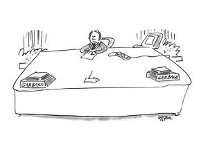 Man sitting at desk has separate 'in/out' containers, both marked 'Garbage? - New Yorker Cartoon by Dean Vietor