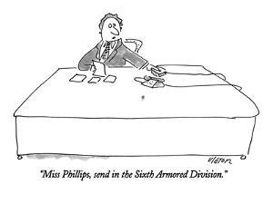 """""""Miss Phillips, send in the Sixth Armored Division."""" - New Yorker Cartoon by Dean Vietor"""
