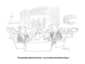 """""""No question about it Louise ? we've been married too long."""" - New Yorker Cartoon by Dean Vietor"""