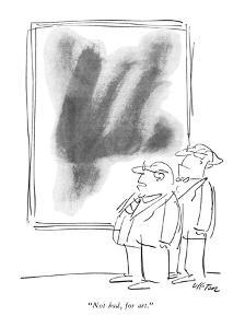 """Not bad, for art."" - New Yorker Cartoon by Dean Vietor"