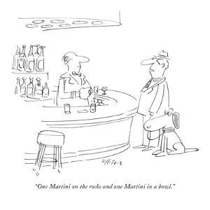 """""""One Martini on the rocks and one Martini in a bowl."""" - New Yorker Cartoon by Dean Vietor"""