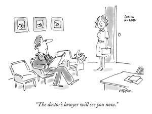 """""""The doctor's lawyer will see you now."""" - New Yorker Cartoon by Dean Vietor"""