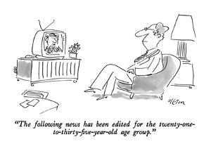 """""""The following news has been edited for the twenty-one-to-thirty-five- yea?"""" - New Yorker Cartoon by Dean Vietor"""