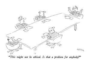 """""""This might not be ethical. Is that a problem for anybody?"""" - New Yorker Cartoon by Dean Vietor"""