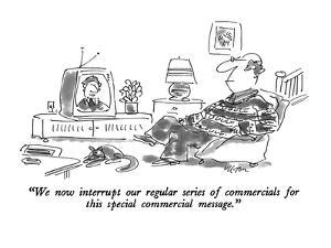 """""""We now interrupt our regular series of commercials for this special comme?"""" - New Yorker Cartoon by Dean Vietor"""