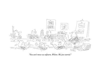 """You can't move we adjourn, Wilson. We just started."" - New Yorker Cartoon"