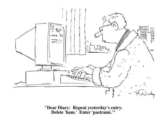 """""""Dear Diary:  Repeat yesterday's entry.  Delete 'ham.'  Enter 'pastrami.'"""" - Cartoon-Mike Twohy-Premium Giclee Print"""