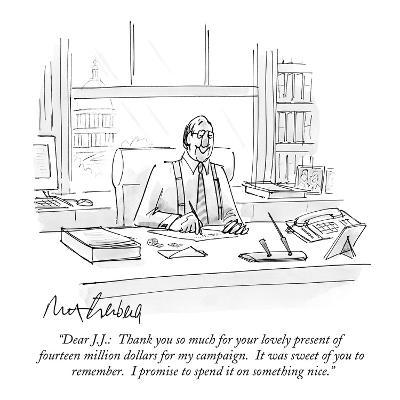 """Dear J.J.:  Thank you so much for your lovely present of fourteen million?"" - New Yorker Cartoon-Mort Gerberg-Premium Giclee Print"