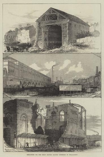 Demolitions for the Great Eastern Railway Extension to Broad-Street--Giclee Print