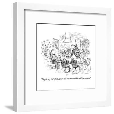 """Despite my best efforts, you're still the man and I'm still the woman."" - New Yorker Cartoon-Edward Koren-Framed Premium Giclee Print"