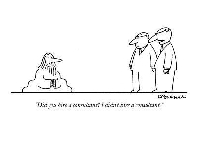 """""""Did you hire a consultant? I didn't hire a consultant."""" - New Yorker Cartoon-Charles Barsotti-Premium Giclee Print"""