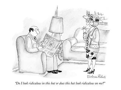 """""""Do I look ridiculous in this hat or does this hat look ridiculous on me?"""" - New Yorker Cartoon-Victoria Roberts-Premium Giclee Print"""