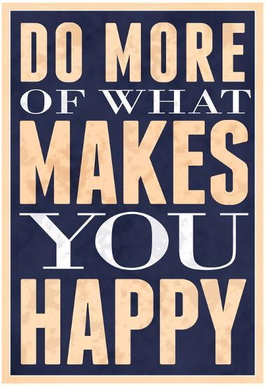Do More of What Makes You Happy--Poster