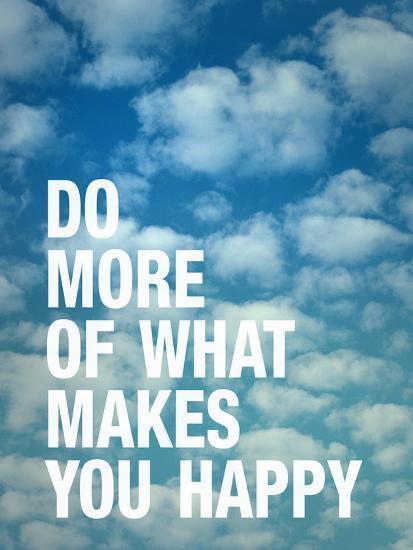 Do More of What Makes you Happy-Adam Jones-Art Print