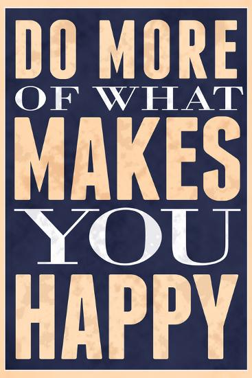 Do More of What Makes You Happy--Art Print