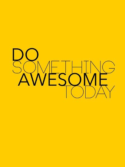 Do Something Awesome Today 1-NaxArt-Premium Giclee Print