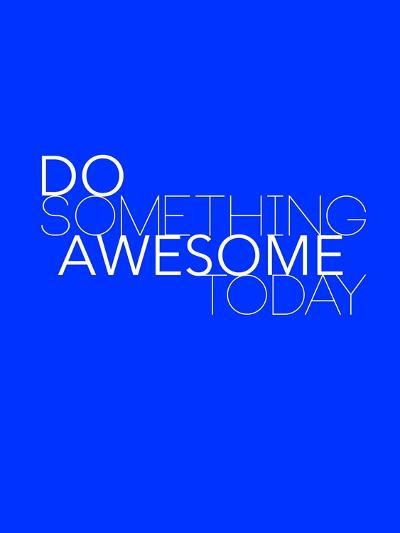 Do Something Awesome Today 2-NaxArt-Art Print