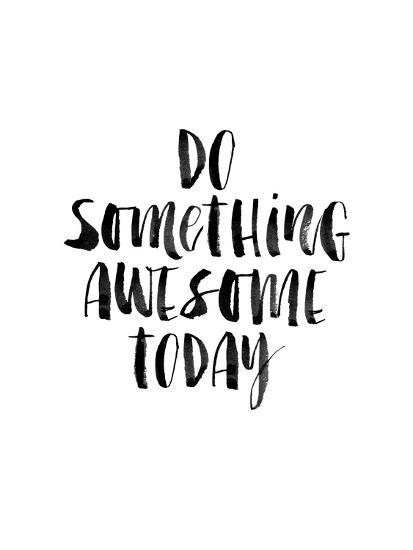 Do Something Awesome Today-Brett Wilson-Art Print