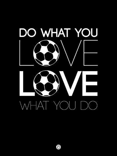 Do What You Love Love What You Do 13-NaxArt-Art Print