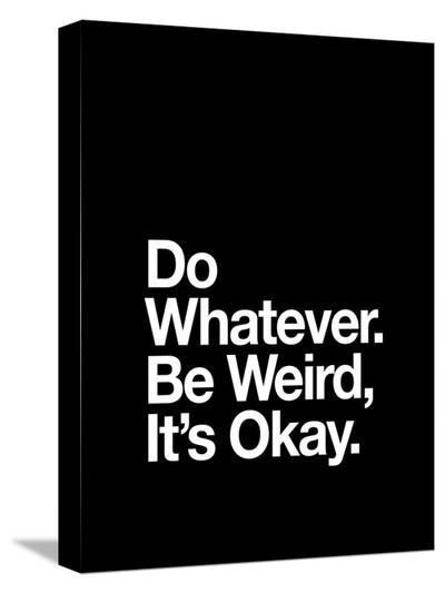 Do Whatever Be Weird Its Okay-Brett Wilson-Stretched Canvas Print