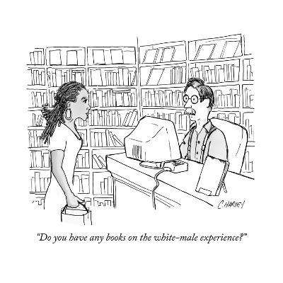 """""""Do you have any books on the white-male experience?"""" - New Yorker Cartoon--Premium Giclee Print"""