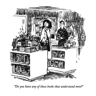 """Do you have any of those books that understand men?"" - New Yorker Cartoon-Robert Weber-Premium Giclee Print"