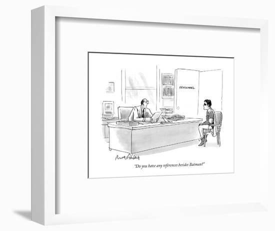 """""""Do you have any references besides Batman?"""" - New Yorker Cartoon-Mort Gerberg-Framed Premium Giclee Print"""