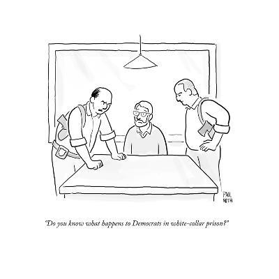 """""""Do you know what happens to Democrats in white-collar prison?"""" - Cartoon-Paul Noth-Premium Giclee Print"""