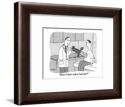 """""""Does it hurt when I do this?"""" - New Yorker Cartoon-Peter C. Vey-Framed Premium Giclee Print"""