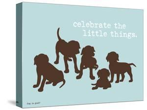 Celebrate Little Things by Dog is Good