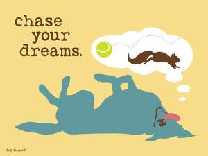 Chase Your Dreams by Dog is Good