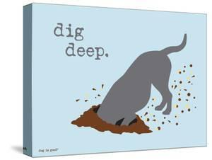 Dig Deep by Dog is Good
