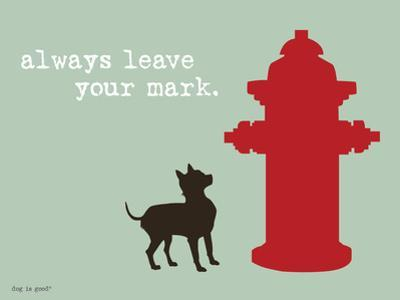 Leave Your Mark by Dog is Good