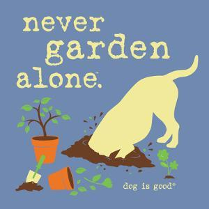 Never Garden Alone by Dog is Good